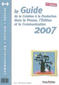 Le guide de la création à la production dans la presse, l'édition et la communication 2007