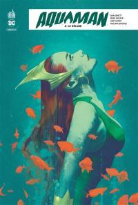 Aquaman rebirth. Volume 2, Le déluge