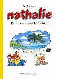 Nathalie, Pas de vacances pour le p'tit frère !