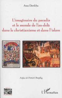 L'imaginaire du paradis et le monde de l'au-delà dans le christianisme et dans l'islam