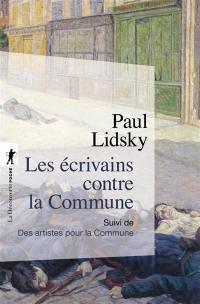 Les écrivains contre la Commune; Suivi de Des artistes pour la Commune