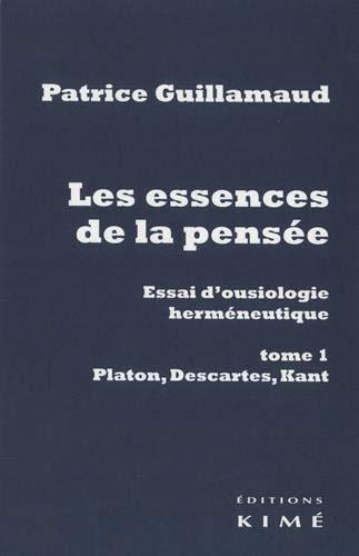 Les essences de la pensée. Volume 1, Platon, Descartes, Kant