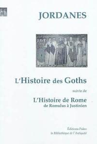 Histoire des Goths; Suivi de L'histoire de Rome : des origines à Justinien