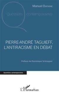 Pierre-André Taguieff, l'antiracisme en débat