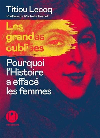 Les grandes oubliées : pourquoi l'histoire a effacé les femmes