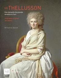 Les Thellusson : une dynastie de grands amateurs d'art. Les Thellusson : a dynasty of great art lovers