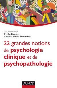 22 grandes notions de psychologie clinique et psychopathologique