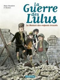 La guerre des Lulus. Volume 1, 1914, la maison des enfants trouvés