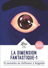 La dimension fantastique. Volume 1, 13 nouvelles de Hoffmann à Seignolle