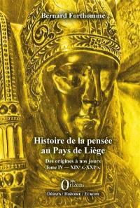 Histoire de la pensée au pays de Liège. Volume 4, XIXe s.-XXIe s.