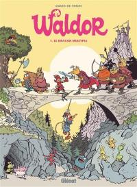 Waldor. Volume 1, Le dragon multiple