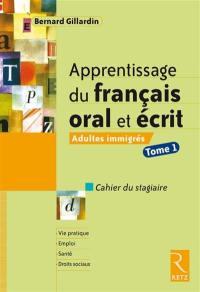 Apprentissage du français oral et écrit. Volume 1,