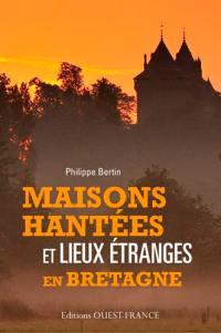 Maisons hantées et lieux étranges en Bretagne