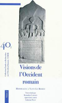 Visions de l'Occident romain : hommages à Yann Le Bohec