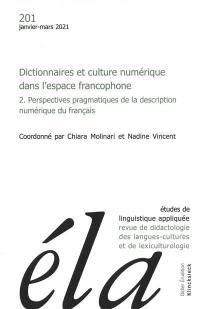 Etudes de linguistique appliquée, n° 201. Dictionnaires et culture numérique dans l'espace francophone (2) : perspectives pragmatiques de la description numérique du français
