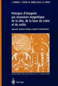 Principes d'imagerie par résonance magnétique de la tête, de la base du crâne et du rachis : approche anatomo-clinique et guide d'interprétation