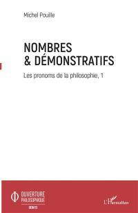 Les pronoms de la philosophie. Volume 1, Nombres & démonstratifs