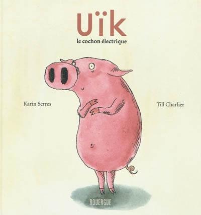 Uïk, le cochon électrique