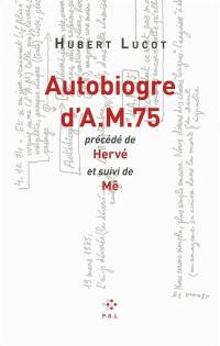 Autobiogre d'A.M. 75; Précédé de Hervé; Suivi de Mê