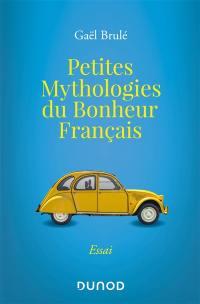 Petites mythologies du bonheur français