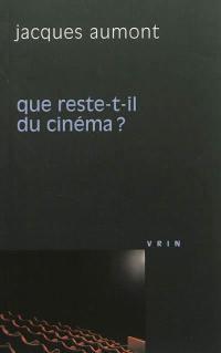 Que reste-t-il du cinéma ?