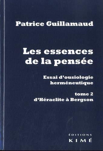 Les essences de la pensée. Volume 2, D'Héraclite à Bergson