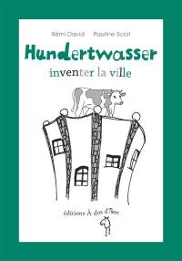 Hundertwasser, inventer la ville