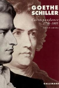 Correspondance Goethe-Schiller. Volume 2, 1798-1805