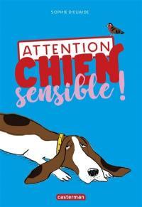 Attention chien sensible !
