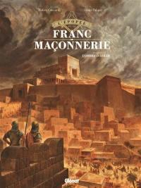 L'épopée de la franc-maçonnerie. Volume 1, L'ombre d'Hiram