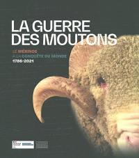 La guerre des moutons : le mérinos à la conquête du monde : 1786-2021