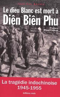 Le dieu blanc est mort à Diên Biên Phu