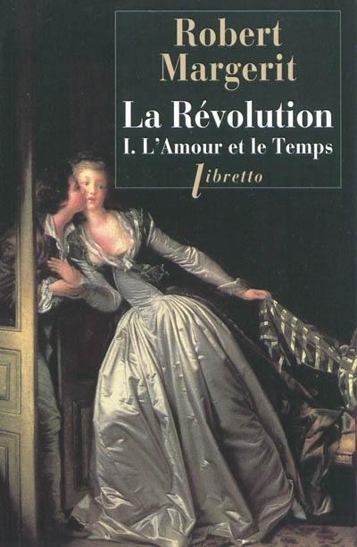 La Révolution, L'amour et le temps, Vol. 1