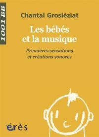 Les bébés et la musique. Volume 1, Premières sensations et créations sonores