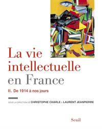 La vie intellectuelle en France. Volume 2, De 1914 à nos jours