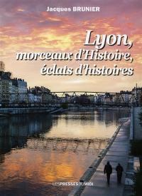 Lyon, morceaux d'histoire, éclats d'histoires