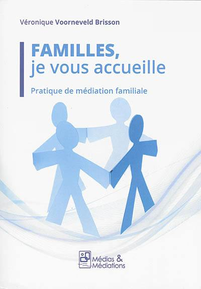 Familles, je vous accueille : pratique de médiation familiale