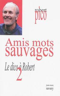 Le dico à Robert. Volume 2, Amis mots sauvages