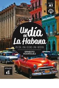Un dia en La Habana : un dia, una ciudad, una historia : nivel A1