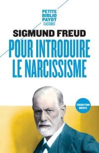 Pour introduire le narcissisme; Suivi de La théorie de la libido et le narcissisme; Suivi de Une difficulté de la psychanalyse