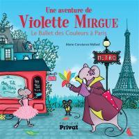 Une aventure de Violette Mirgue. Volume 4, Le ballet des Couleurs à Paris