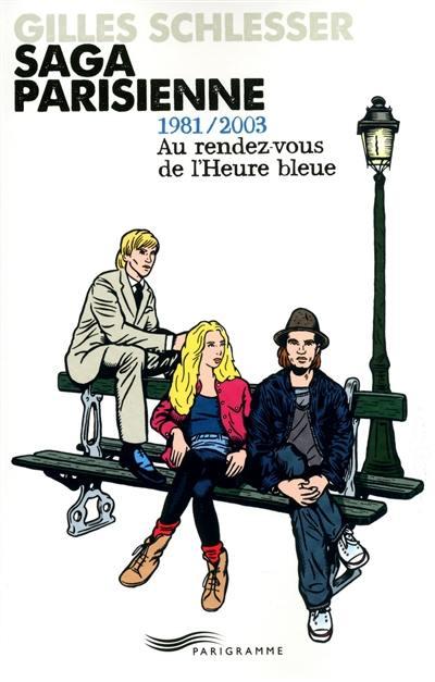 Saga parisienne. Volume 3, 1981-2003 : au rendez-vous de L'heure bleue