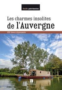 Les charmes insolites de l'Auvergne : 150 lieux étonnants