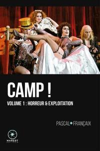 Camp ! : 20 ans d'outrances dans le cinéma anglo-saxon (1960-1980). Vol. 1. Horreur & exploitation