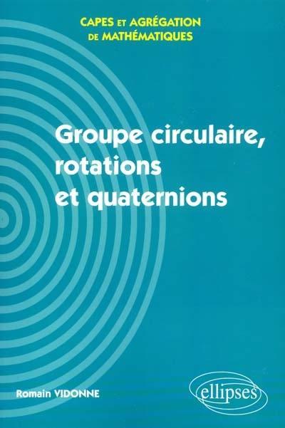 Groupe circulaire, rotations et quaternions