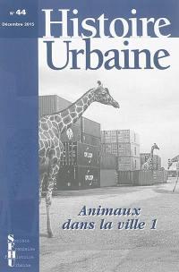 Histoire urbaine. n° 44, Animaux dans la ville (1)