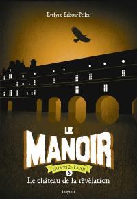 Le manoir : saison 2, l'exil. Vol. 6. Le château de la révélation