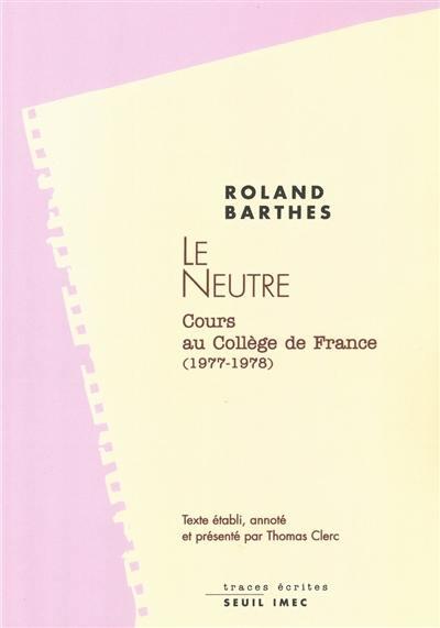 Le neutre : notes de cours au Collège de France, 1977-1978