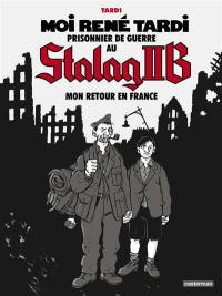 Moi René Tardi, prisonnier de guerre au Stalag II B. Volume 2, Mon retour en France