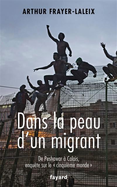 Dans la peau d'un migrant : de Peshawar à Calais, enquête sur le cinquième monde